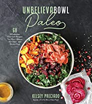 Unbelievabowl Paleo: 60 Wholesome One-Dish Recipes You Won't Believe Are Dairy- and Gluten-