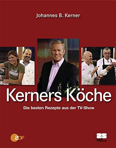 Kerners Köche. Die besten Rezepte aus der TV-Show