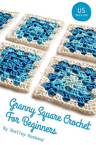Granny Square Crochet for Beginners US Version by [Husband, Shelley]