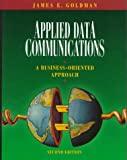 Applied Data Communications: A Business-Oriented Approach, Second Edition
