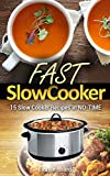 Fast Slow Cooker: 15 Slow Cooker Recipes in NO-TIME (Healthy Recipes, Crock Pot Recipes, Slow Cooker Recipes,  Caveman Diet, Stone Age Food, Clean Food)