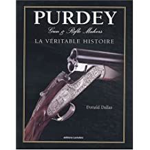 PURDEY : GUN AND RIFFLE MAKERS VERITABLE HISTOIRE