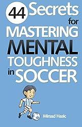 44 Secrets for Mastering Mental Toughness in Soccer