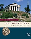 The Athenian Agora: New Perspectives on an Ancient Site (Zaberns Bildbande zur Archaologie)
