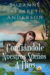 Confiándole Nuestros Sueños a Dios:  Un Devocionario de 31 Días (Spanish Edition)
