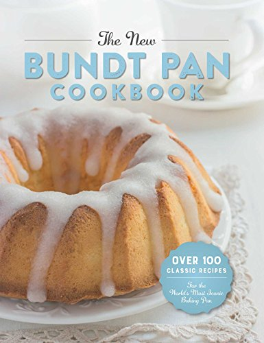 The New Bundt Pan Cookbook: Over 100 Classic Recipes for the World's Most Iconic Baking Pan