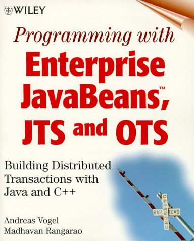Programming with Enterprise JavaBeans, JTS, and OTS: Building Distributed Transactions with Java and C++