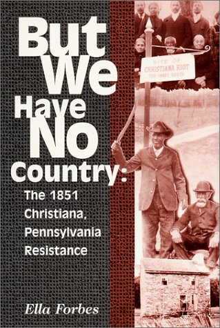 Books : But We Have No Country: The 1851 Christiana, Pennsylvania Resistance