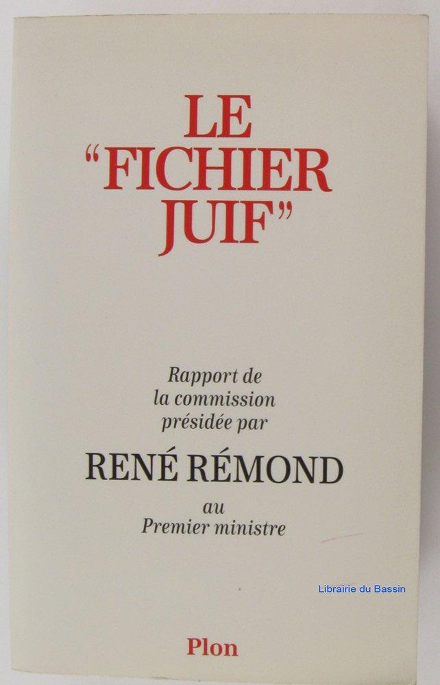 LeFichier juif. Rapport de la commission présidée par René Rémond au Premier ministre. Broché – juillet 1996 Jean-Pierre Azéma André Kaspi Plon 2259185525