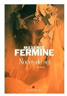 Noces de sel : roman, Fermine, Maxence