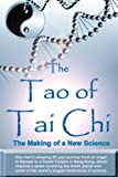 The Tao of Tai Chi: The Making of a New Science: One man's amazing 55 year journey from an angel in Kansas to a Taoist Temple in Hong Kong, which ... the world's largest institutions of science.