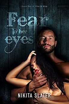 Fear in Her Eyes (Fire & Vice Book 5) by [Slater, Nikita]