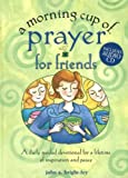 A Morning Cup of Prayer for Friends, John A. Bright-Fey, 1575872633