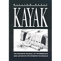 Kayak: The Animated Manual of Intermediate and Advanced Whitewater Technique: A Manual of Technique