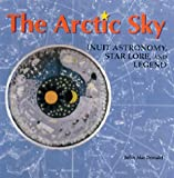 Front cover for the book The Arctic Sky: Inuit Astronomy, Star Lore, and Legend by John MacDonald