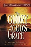 The Glory of God's Grace, James Montgomery Boice, 0825420725
