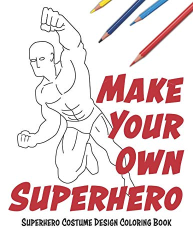 Make Your Own Superhero: Super Hero Costume Design Coloring Book