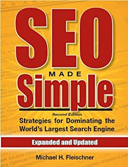 SEO Made Simple (second edition): Search Engine Optimization Strategies For Dominating The World's Largest Search Engine by [Fleischner, Michael]