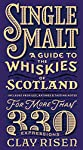 Single Malt: A Guide to the Whiskies of Scotland: Includes Profiles, Ratings, and Tasting Notes for More Than 330...
