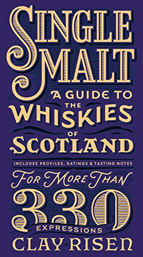 Single Malt: A Guide to the Whiskies of Scotland: Includes Profiles, Ratings, and Tasting Notes for More Than 330 Expressions (Best Value Whiskey Scotch)