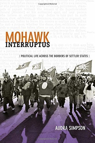 Mohawk Interruptus: Political Life Across the Borders of Settler States by Simpson, Audra(May 9, 2014) Paperback
