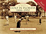 Golf in Florida:: 1886-1950 (Postcards of America)