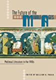 The Future of the Middle Ages : Medieval Literature in the 1990s, , 0813012791