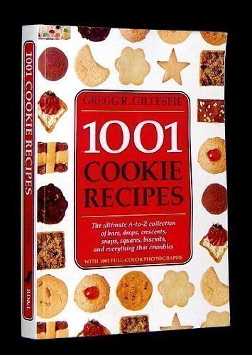 1001 Cookie Recipes The Ultimate A-To-Z Collection of Bars, Drops, Crescents, Snaps, Squares, Biscuits, and Everything That Crumbles
