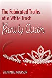 The Fabricated Truths of a White Trash Beauty Queen, Stephanie Anderson, 1424109272