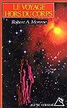Le Voyage hors du corps : Techniques de projection du corps astral par Monroe