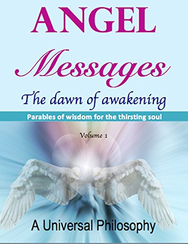 Angel Messages – Parables of Wisdom for the Thirsting Soul: The Dawn of Awakening