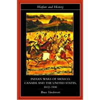 Indian Wars of Canada, Mexico and the United States, 1812-1900 (Warfare and History)
