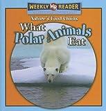 What Polar Animals Eat, Joanne Mattern, 0836868730