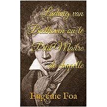 Ludwig van Beethoven ou le Petit Maître de chapelle (French Edition)