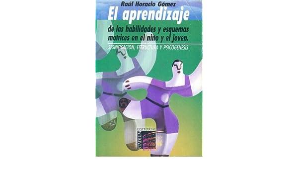 El Aprendizaje de Habilidades y Esquemas Motrices (Spanish Edition): Raul Horacio Gomez: 9789505311606: Amazon.com: Books