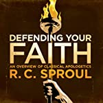 Defending Your Faith | R. C. Sproul