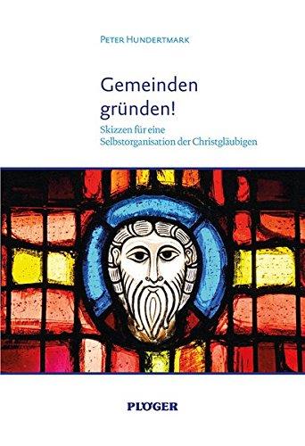 Gemeinden gründen!: Skizzen für eine Selbstorganisation der Chgristgläubigen