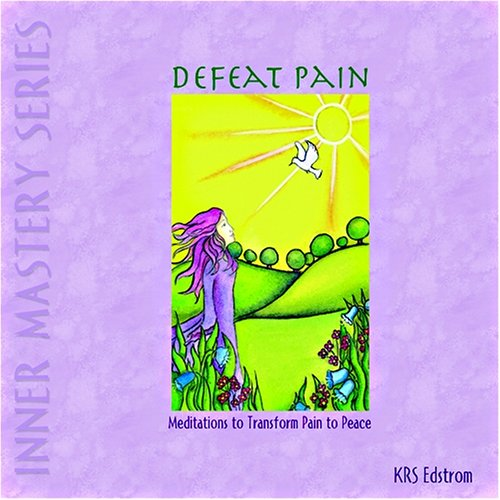 Defeat Pain: Meditations to Transform Pain to Peace