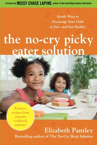 The No-Cry Picky Eater Solution:  Gentle Ways to Encourage Your Child to Eat―and Eat Healthy