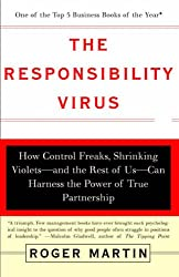 The Responsibility Virus: How Control Freaks, Shrinking Violets-and the Rest of Us-Can Harness the Power of True Partnership