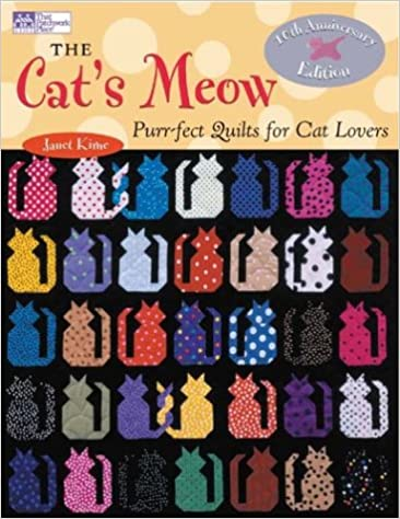 The Cat's Meow: Purr-fect Quilts for Cat Lovers, 10th Anniversary ... : cats meow quilt pattern - Adamdwight.com