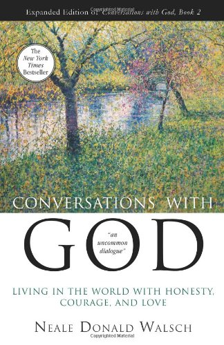 Conversations with God Book 2: Living in the World with Honesty, Courage, and Love
