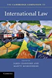 The Cambridge Companion to International Law, Crawford, James and Koskenniemi, Martti, 052114308X
