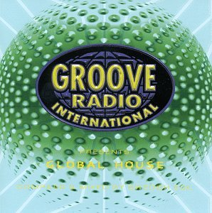 Groove radio presents groove radio presents global house for Groove house music