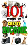 101 Ways to Create Income, Andrew Parker, 1466358726