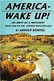 America--Wake Up!, Arnold Kontiel, 0595326420