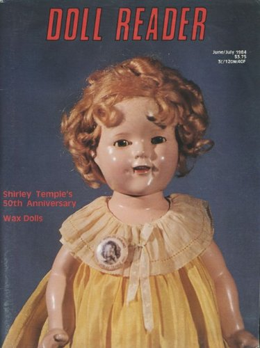 Doll Reader Magazine (June/July 1984) Shirley Temple Dolls; Elvis Presley Dolls; Wax Dolls; French Dolls; Mystery Sleep Eye Schoenhut Doll; Pincushion Dolls; Rockwell Dolls; Miniatures; Porcelain; Patterns; Frances Herron's Enchanted Ones (Vol. XII, Issue 5)