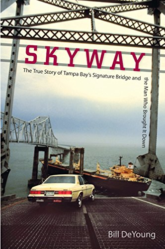 Skyway: The True Story of Tampa Bay's Signature Bridge and the Man Who Brought It Down - Sunshine Skyway Bridge