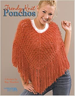 Trendy Knit Ponchos (Leisure Arts #3948): Kay Meadors