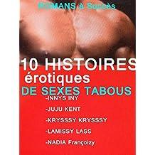 10 HISTOIRES érotiques DE SEXES TABOUS: 10 ROMANS érotiques à Succès POUR ADULTES( -18)! (French Edition)